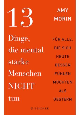 Buch »13 Dinge, die mental starke Menschen NICHT tun / Amy Morin, Isabel Gräfin Bülow« kaufen