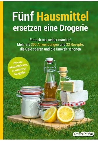 Buch »Fünf Hausmittel ersetzen eine Drogerie / smarticular Verlag« kaufen