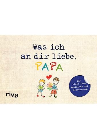 Buch »Was ich an dir liebe, Papa - Version für Kinder / Alexandra Reinwarth« kaufen