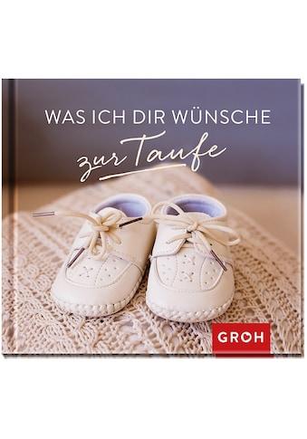 Buch »Was ich dir wünsche zur Taufe / Groh Redaktionsteam« kaufen