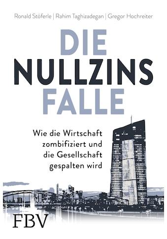 Buch »Die Nullzinsfalle / Ronald Stöferle, Rahim Taghizadegan, Gregor Hochreiter« kaufen